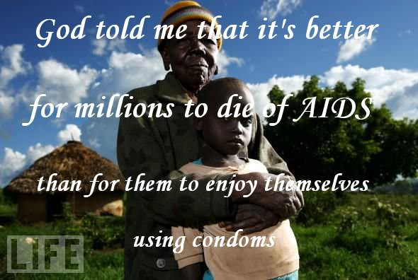 God told me that it's better for people to die of AIDS than to enjoy themselves using condoms